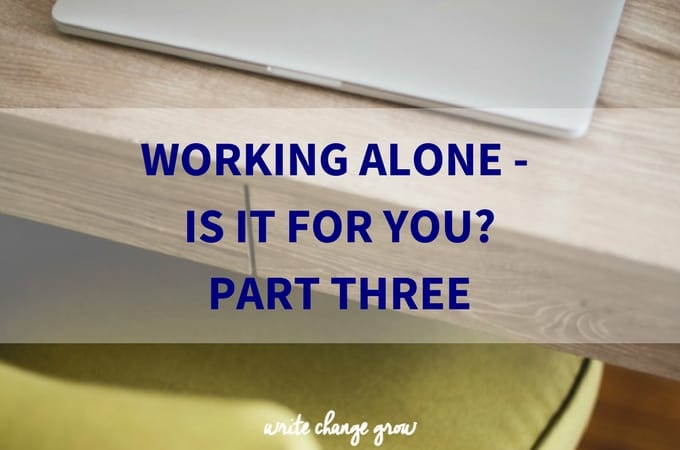 Working Alone – Is it for you? Part 3