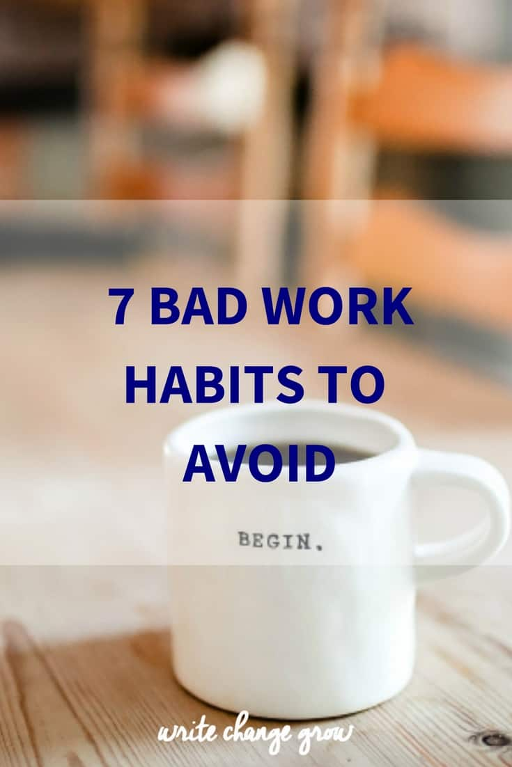 Increase your productivity and work satisfaction by avoiding these 7 bad work habits.
