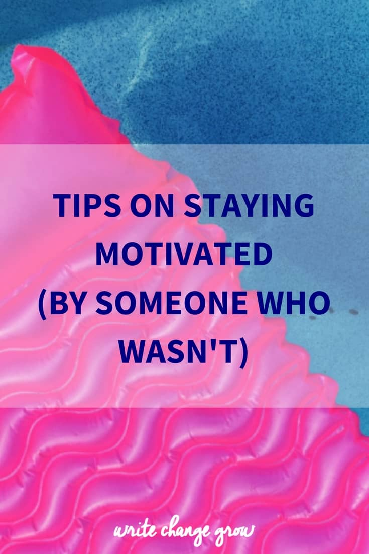Tips on Staying Motivated (By Someone Who Wasn't)