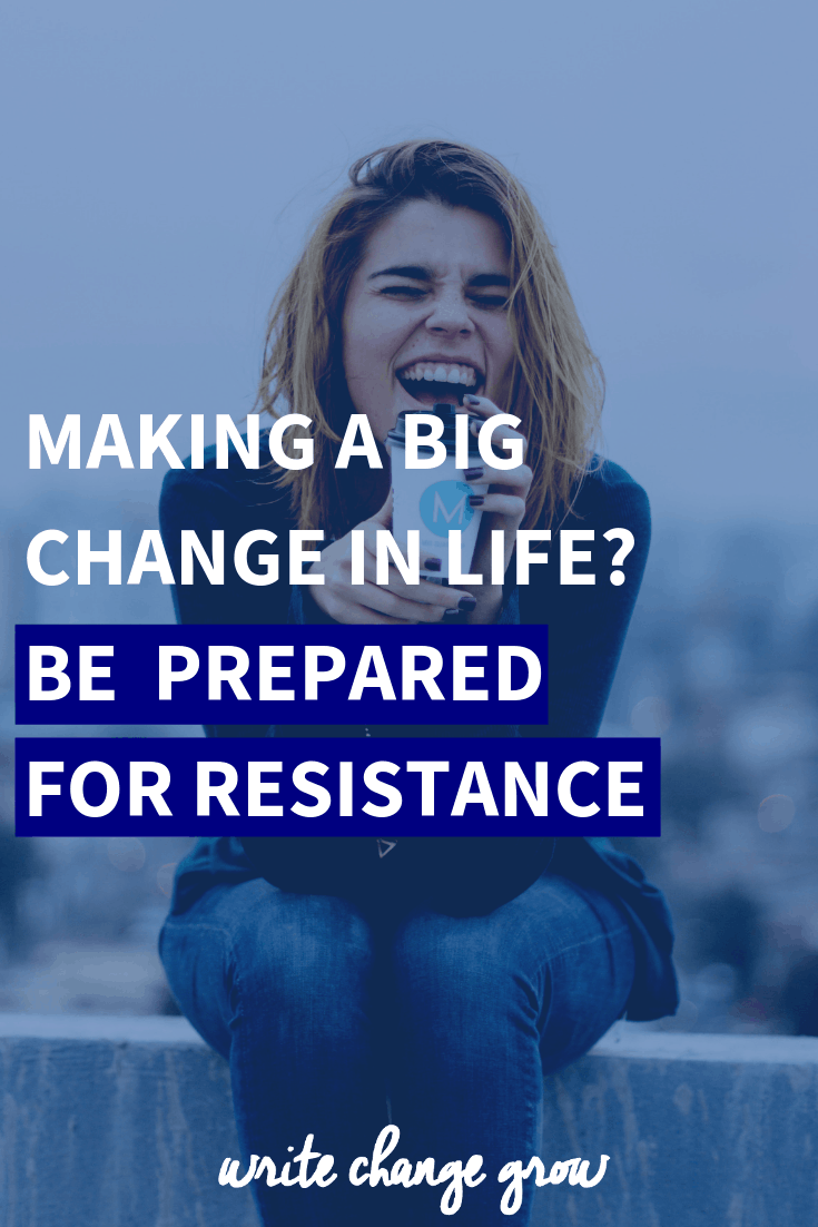 Making a big life change - best to be prepared for resistance.
