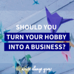 Should You Turn Your Hobby into a Business?