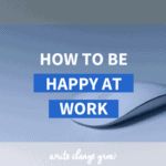 Want to be happier at work? Read my 12 tips on how to be happy at work.