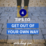 Are you getting in your own way? Sabotaging your progress and success? Read 4 tips to get out of your own way to help get you moving again.