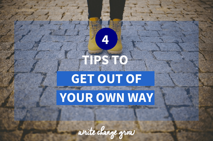 4 Tips to Get You Out of Your Own Way
