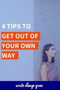 4 Tips to Get Out of Your Own Way