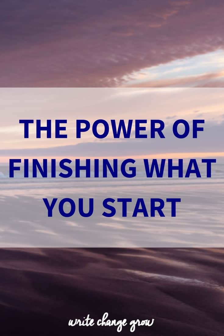 Why finishing what you start is powerful.