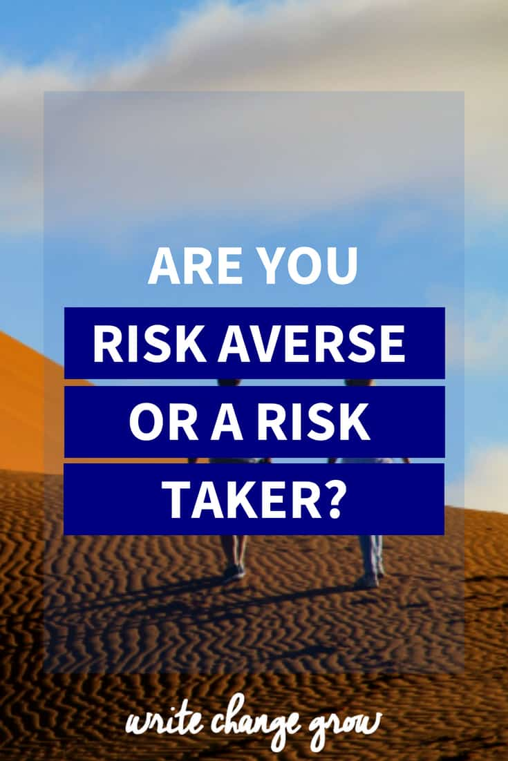 What's your relationship with risk? Are you risk averse or a risk taker?