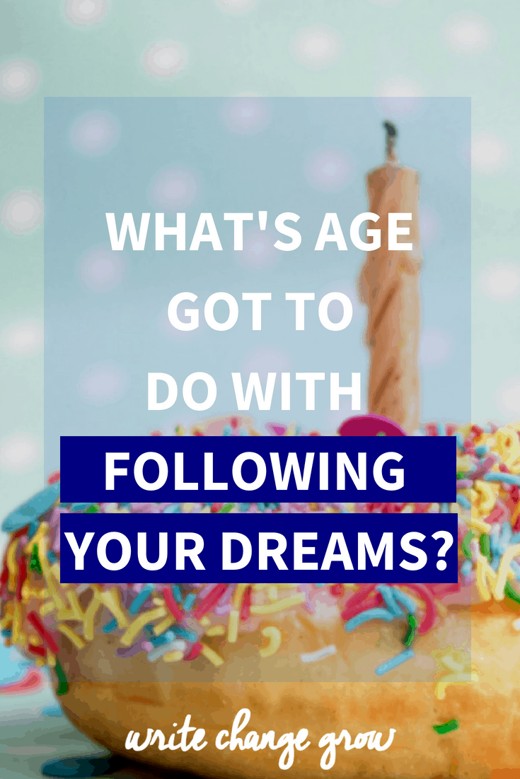 Want to start something new but worried about your age? Read What's Age Got to Do with Following Your Dreams?