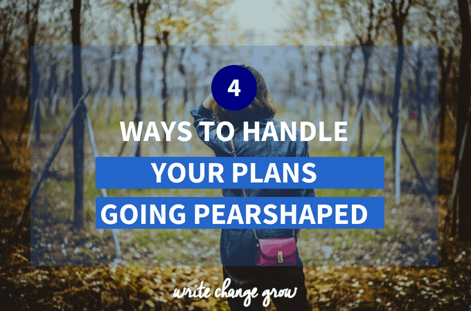 4 Ways to Handle Your Plans Going Pearshaped