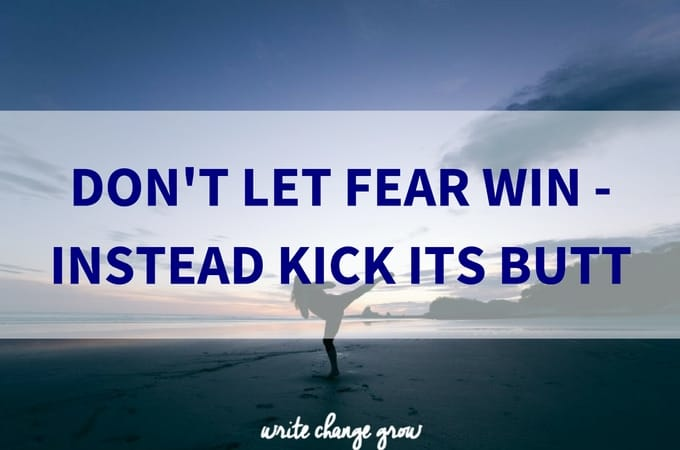 Don't Let Fear Win – Instead Kick its Butt