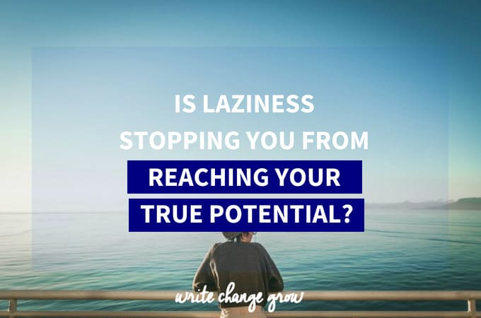 Is Laziness Stopping You from Reaching Your True Potential?