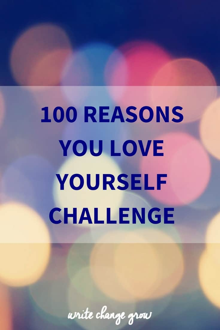 It's all about self-love. Take the 100 Reasons You Love Yourself Challenge.