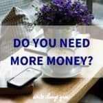 A few important things to remember when you need more money.