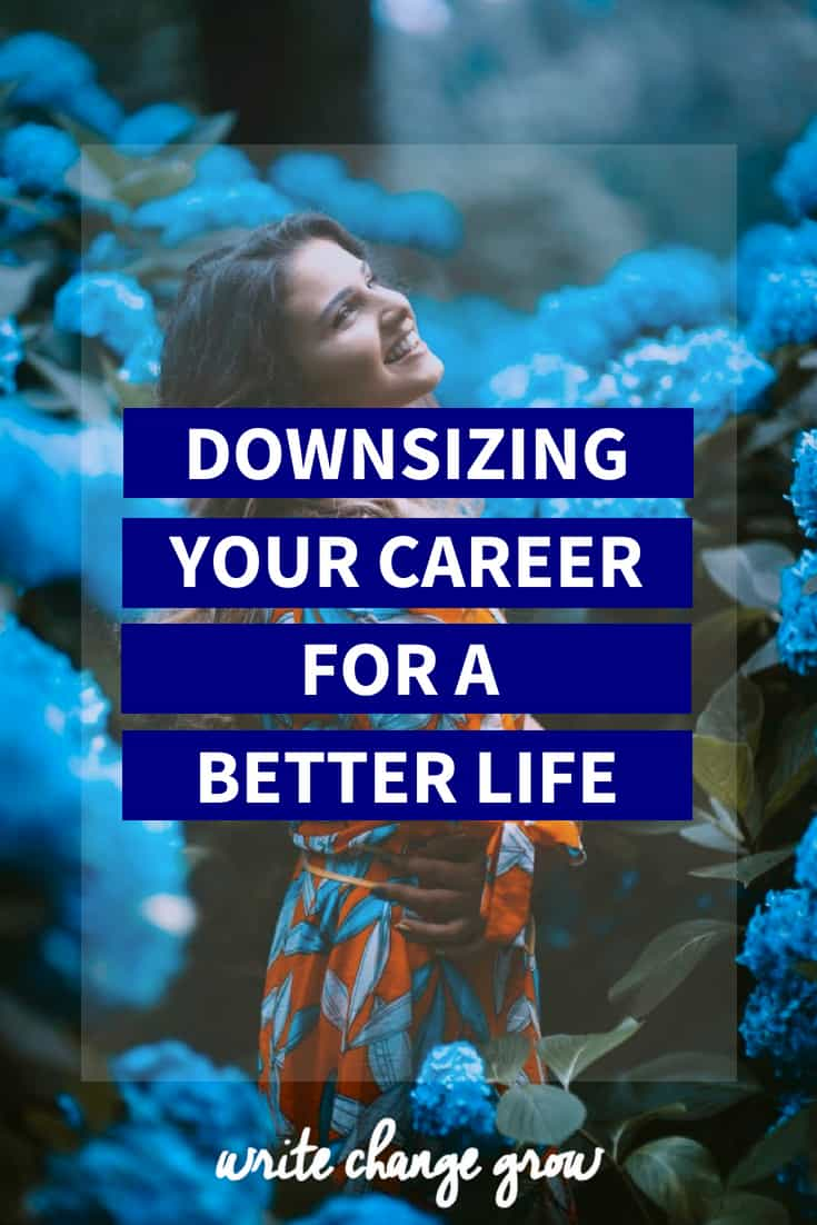 Downsizing Your Career for a Better Life.