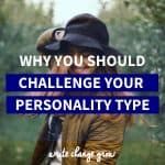 Personality types can be interesting and fun. Read why you should challenge your personality type.