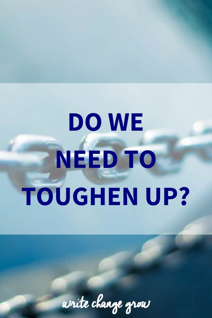 Do we need to toughen up?