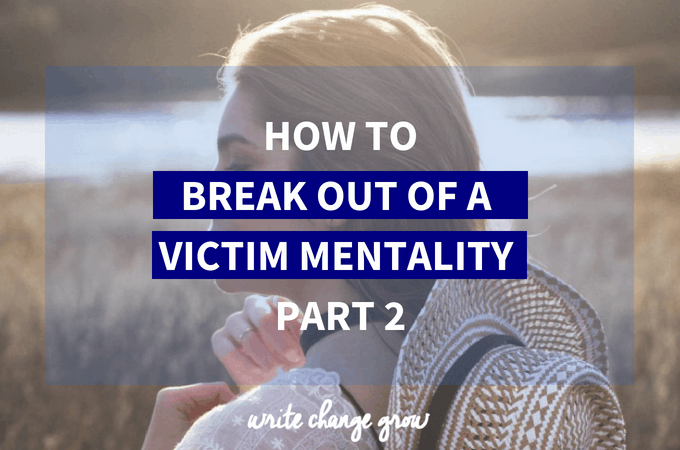 How to Break Out of a Victim Mentality – Part 2