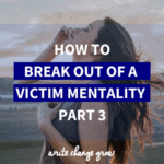How to Break Out of a Victim Mentality – Part 3