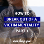 How to Break Out of a Victim Mentality – Part 1