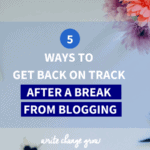 Had a recent break from blogging? Here are 5 ways to get back on track after your blogging break.