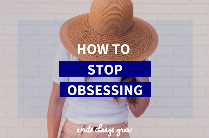 How to Stop Obsessing