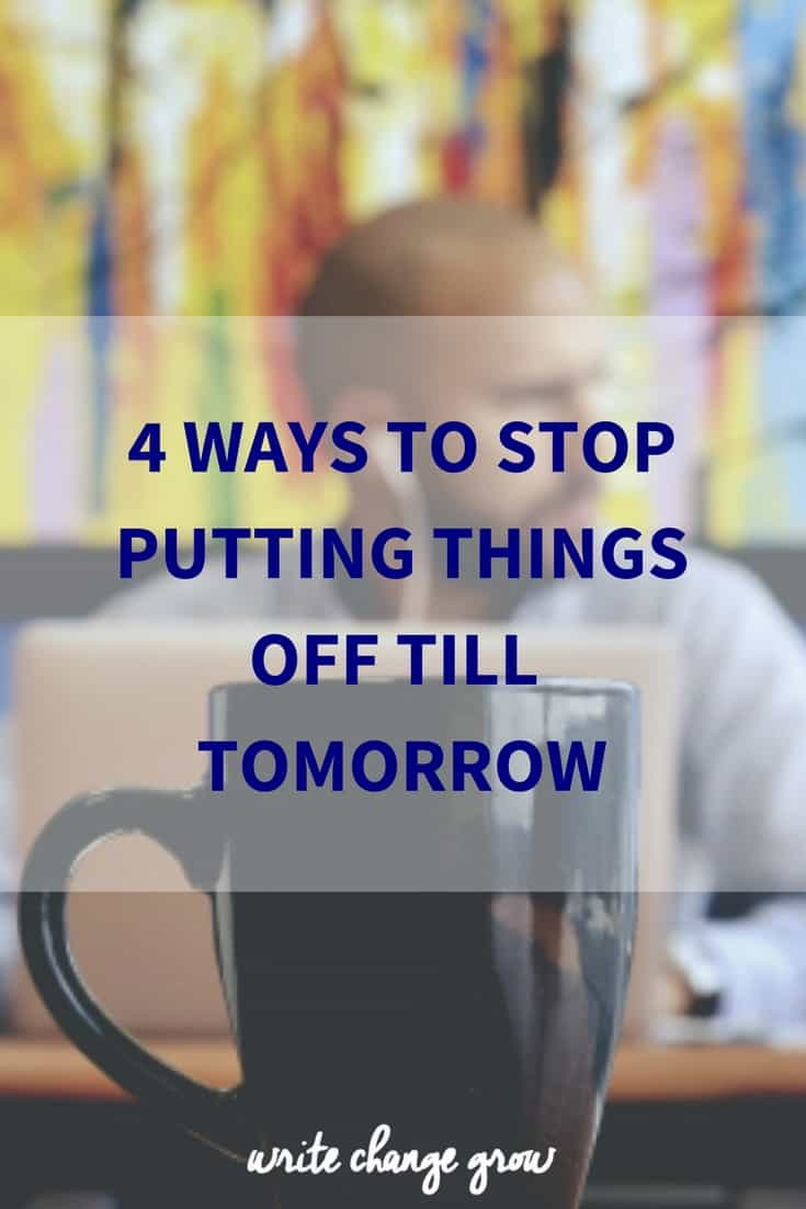 4 Ways to Stop Putting Things Off Till Tomorrow. It's time to stop putting things off till tomorrow.