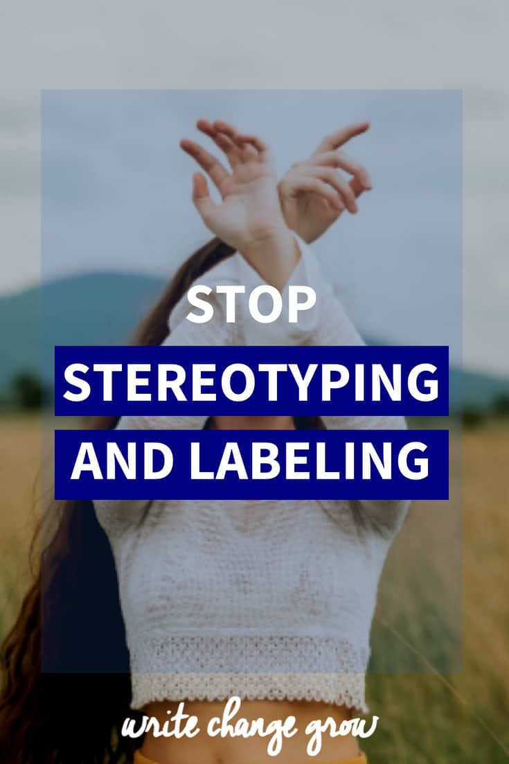 Stop stereotyping and labeling.