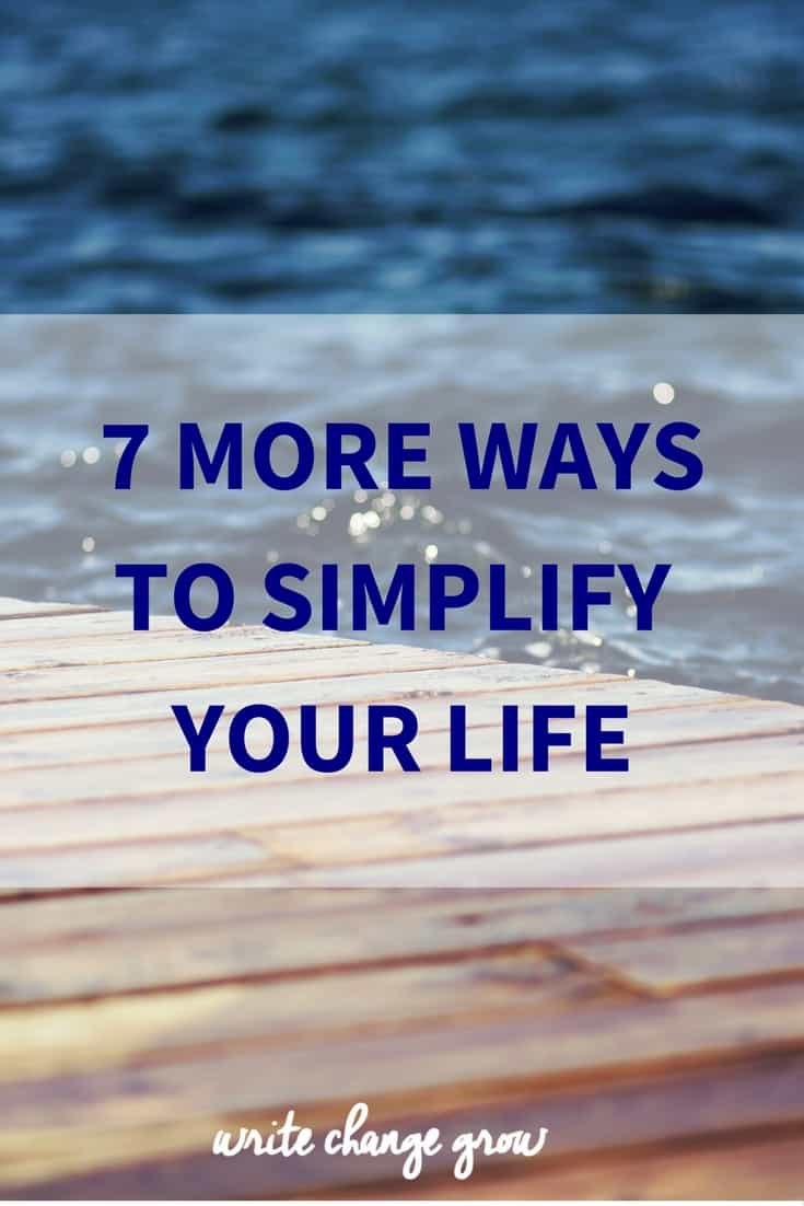 Looking to simplify your life? Read 7 more ways to simplify your life.