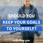Do you tell people about your goals or do you keep them to yourself? Read my post Should You Keep Your Goals to Yourself for the pros and cons on sharing your goals.