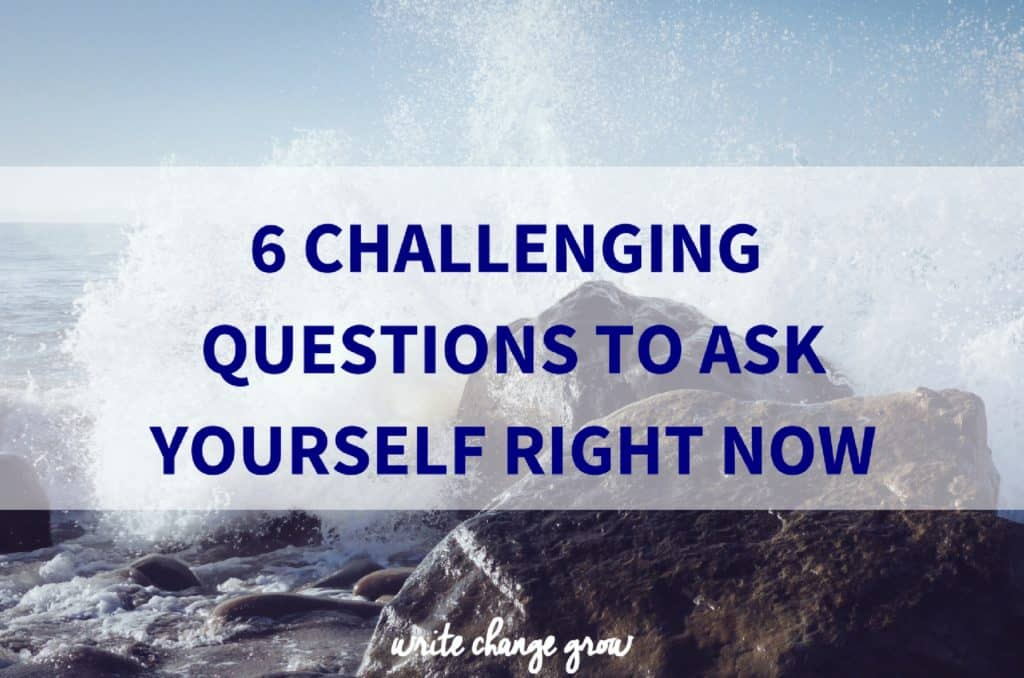 6 Challenging Questions to Ask Yourself Right Now