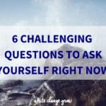 Challenge yourself by asking the tough questions.