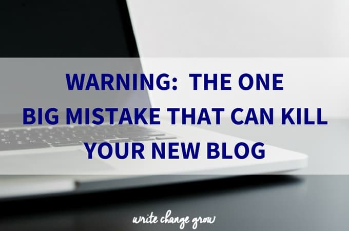 Warning: The One Big Mistake that Could Kill Your New Blog