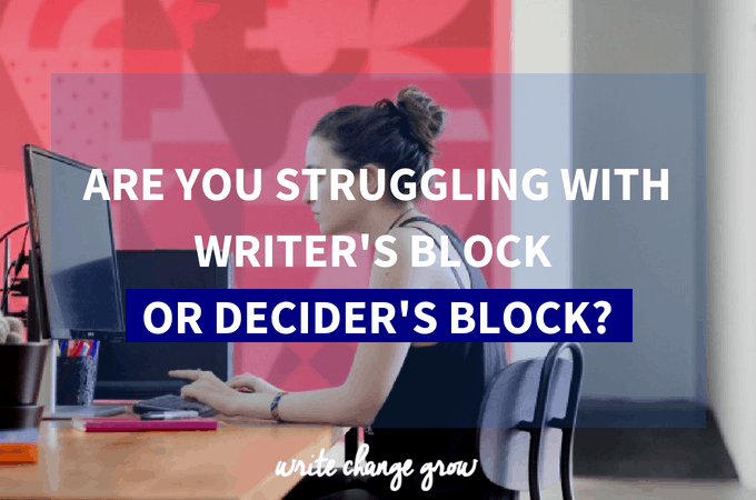 Are You Struggling with Writer's Block or Decider's Block?