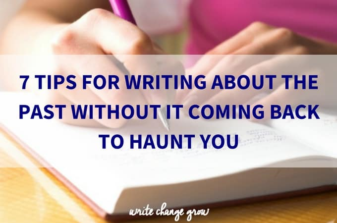 7 Tips for Writing about the Past Without it Coming Back to Haunt You