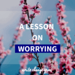 Sometimes we can't help but worry. Read A Lesson on Worrying.