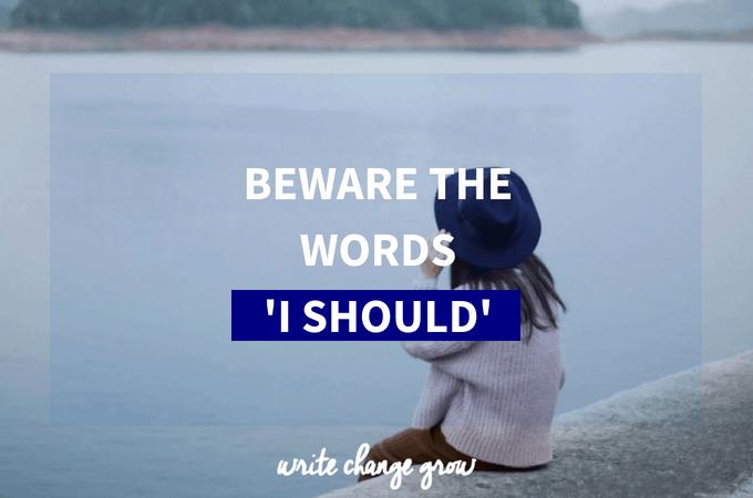 Beware the Words 'I Should'