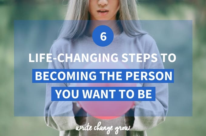 Becoming the person you want to be is about what you DO. Read 6 life-changing steps to becoming the person you want to be to take a step in the right direction.