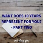 What Does 10 Years Represent For You? Have you grown as a person, got more responsibility, more freedom, more self-confidence?