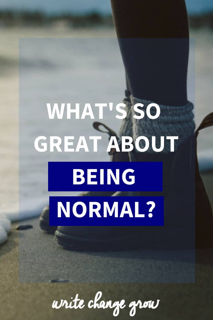 Stop trying so hard to fit in and be 'normal'. Embrace your unique personality, skills and quirks. Read What's So Great about Being Normal?
