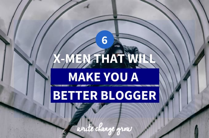 The 6 X-Men that can Make You a Better Blogger