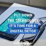 Put down the technolgoy, it's time for a digital detox.