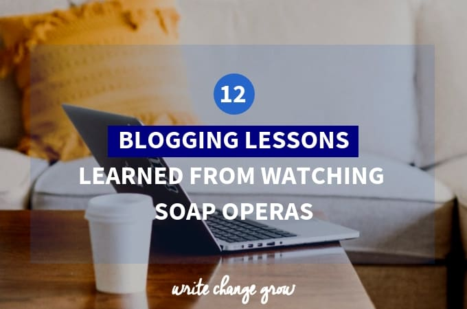 12 Blogging Lessons Learned from Watching Soap Operas
