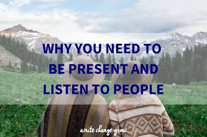 Be Present, Pay Attention, Listen and Respond