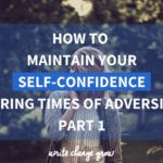 During times of hardship, our self-confidence can take a hit. Read how to maintain your self-confidence during times of adversity.