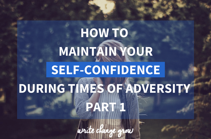 How to Maintain Your Self-Confidence During Times of Adversity