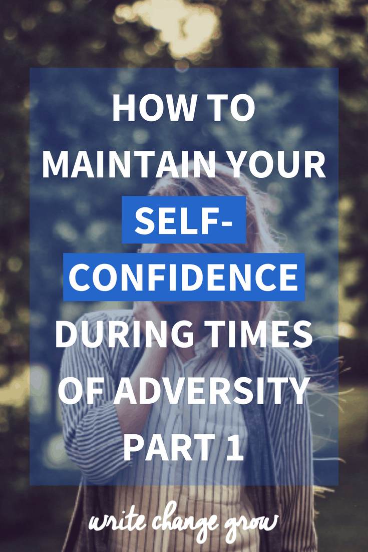 During times of hardship, our self-confidence can sometimes take a hit. Read how to maintain your self-confidence during times of adversity.