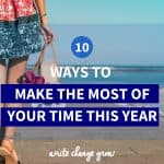 Read 10 Ways to Make the Most of Your Time this year.