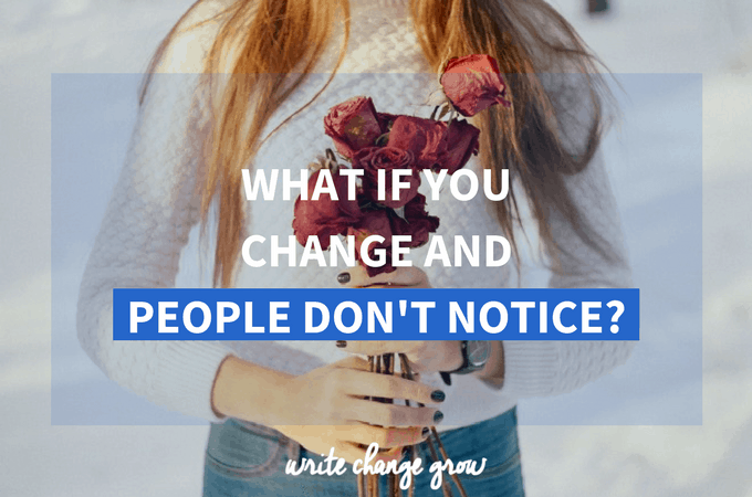 What if People Don't Notice How Much You've Changed?