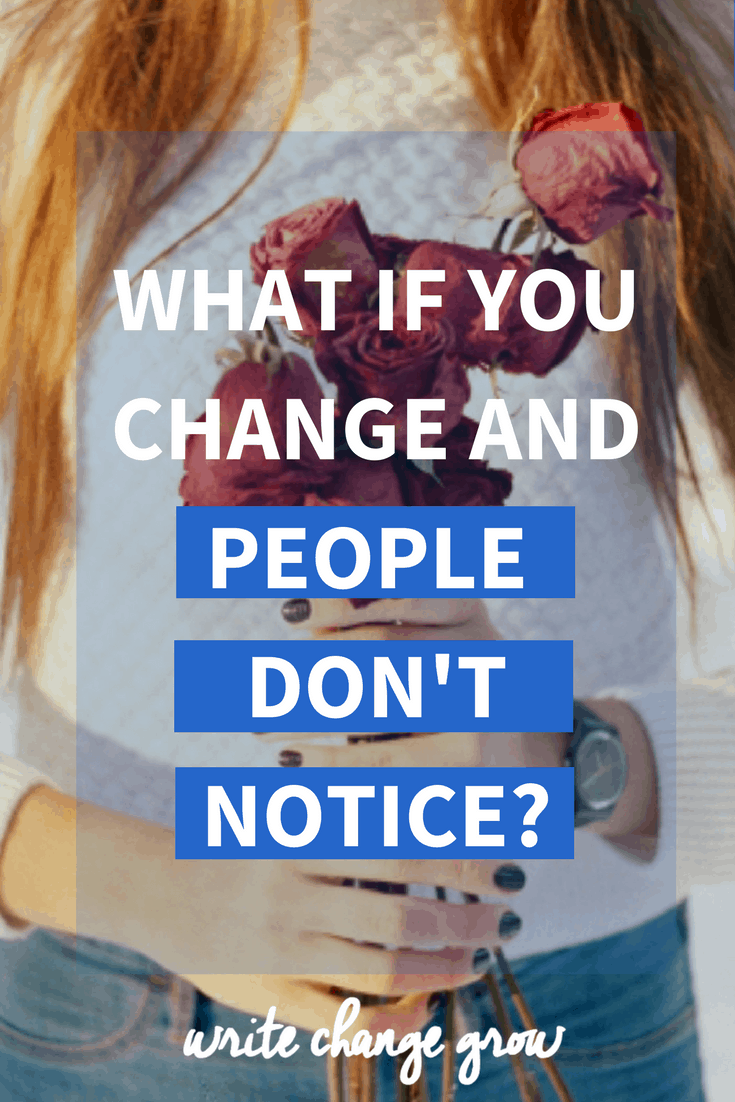 So you've worked really hard on your personal growth and you think you've grown as a person. But what if you change and people don't realize you are different? What if they don't notice how much you've changed?