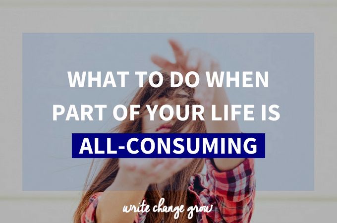 What To Do When Part of Your Life is All-Consuming